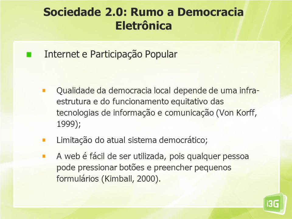 Sociedade 2.0: Rumo a Democracia Eletrônica Internet e Participação Popular Qualidade da democracia local depende de uma infra- estrutura e do funcion