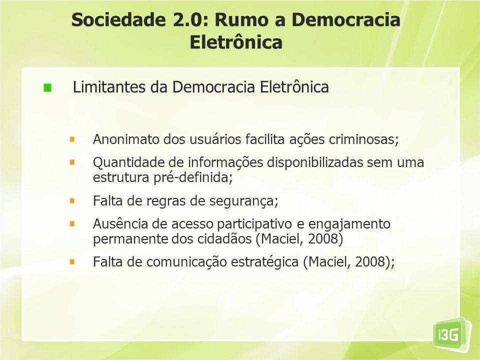 Sociedade 2.0: Rumo a Democracia Eletrônica Limitantes da Democracia Eletrônica Anonimato dos usuários facilita ações criminosas; Quantidade de inform