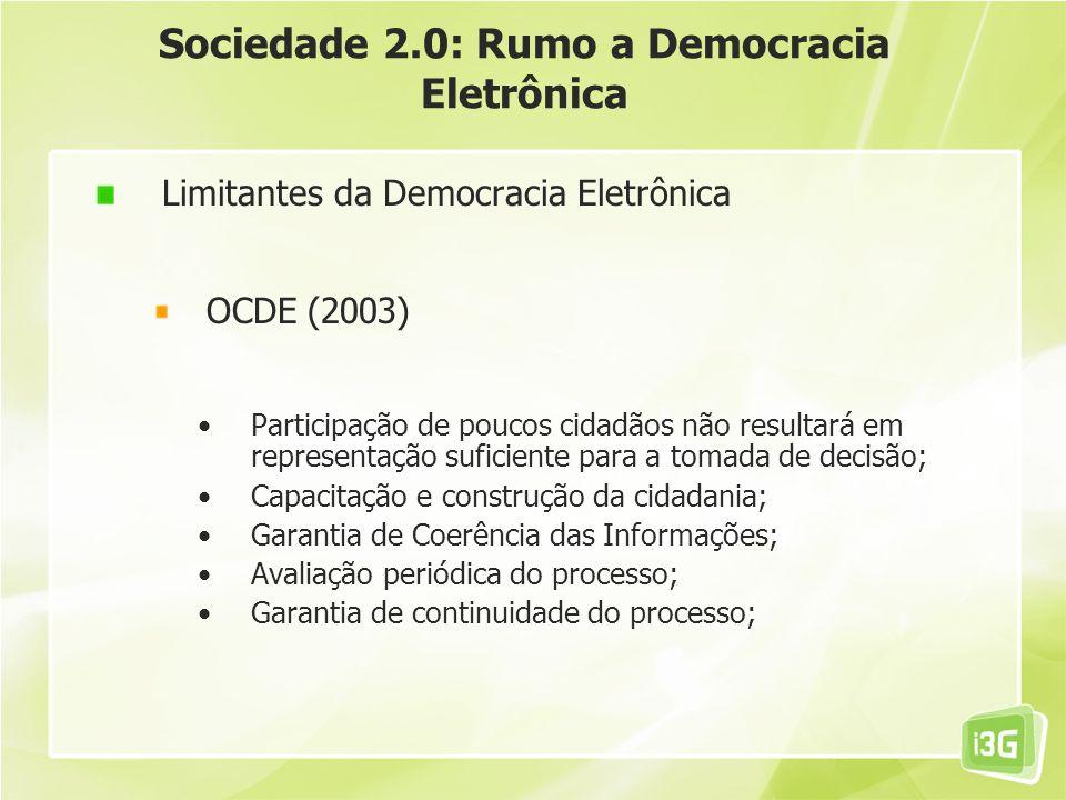 Sociedade 2.0: Rumo a Democracia Eletrônica Limitantes da Democracia Eletrônica OCDE (2003) Participação de poucos cidadãos não resultará em represent