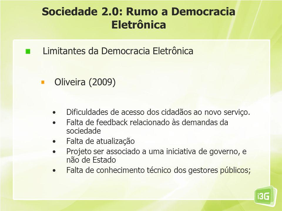 Sociedade 2.0: Rumo a Democracia Eletrônica Limitantes da Democracia Eletrônica Oliveira (2009) Dificuldades de acesso dos cidadãos ao novo serviço. F