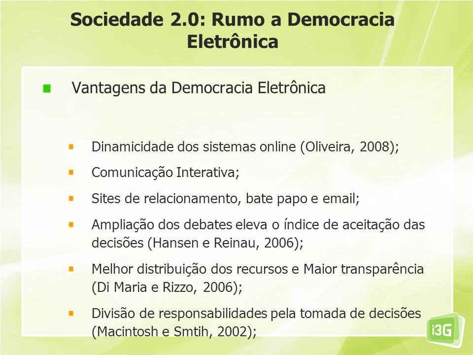 Sociedade 2.0: Rumo a Democracia Eletrônica Vantagens da Democracia Eletrônica Dinamicidade dos sistemas online (Oliveira, 2008); Comunicação Interati