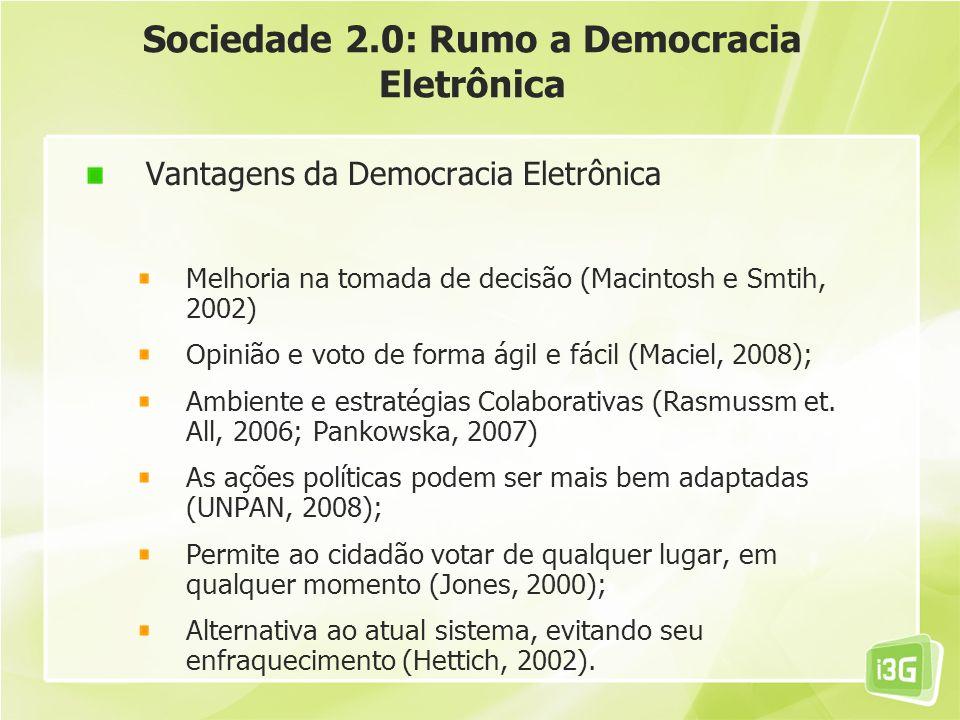 Sociedade 2.0: Rumo a Democracia Eletrônica Vantagens da Democracia Eletrônica Melhoria na tomada de decisão (Macintosh e Smtih, 2002) Opinião e voto