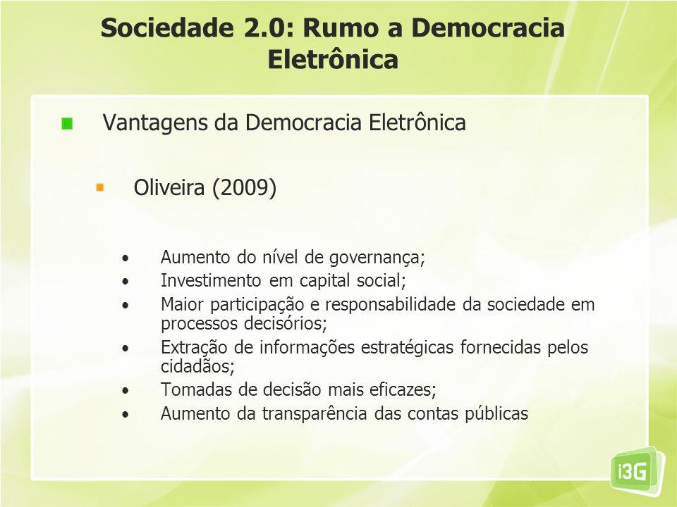 Sociedade 2.0: Rumo a Democracia Eletrônica Vantagens da Democracia Eletrônica Oliveira (2009) Aumento do nível de governança; Investimento em capital