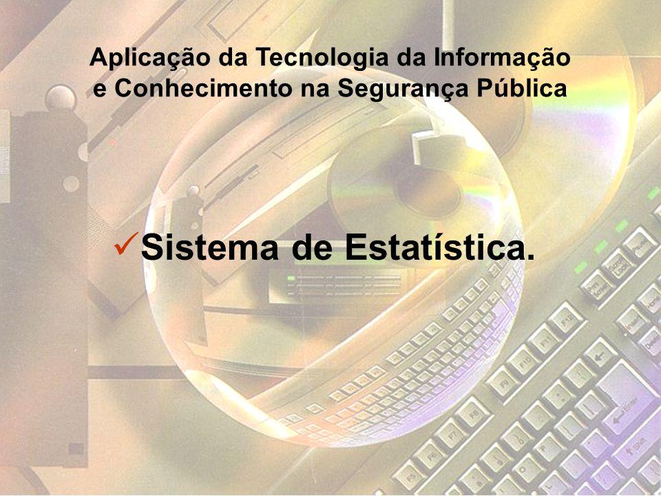 Sistema de Estatística. Aplicação da Tecnologia da Informação e Conhecimento na Segurança Pública