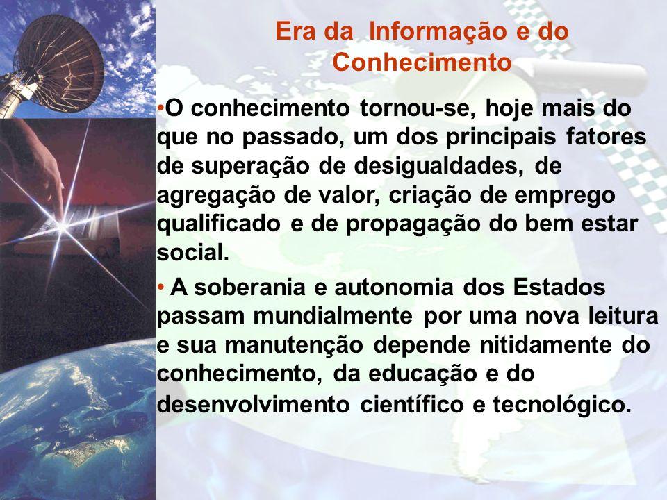 Era da Informação e do Conhecimento O conhecimento tornou-se, hoje mais do que no passado, um dos principais fatores de superação de desigualdades, de