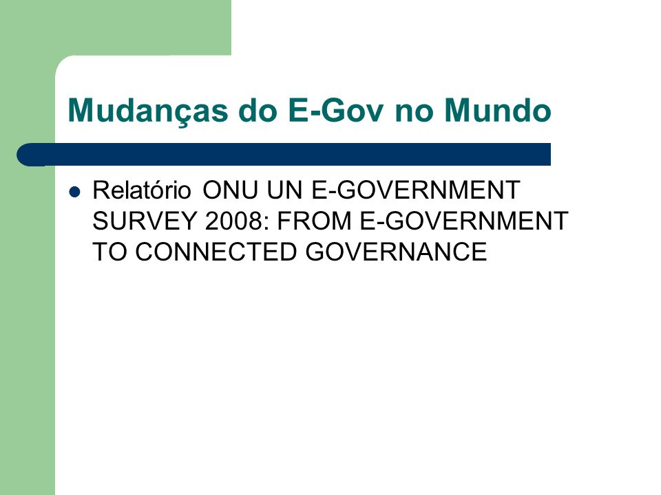 Mudanças do E-Gov no Mundo Relatório ONU UN E-GOVERNMENT SURVEY 2008: FROM E-GOVERNMENT TO CONNECTED GOVERNANCE