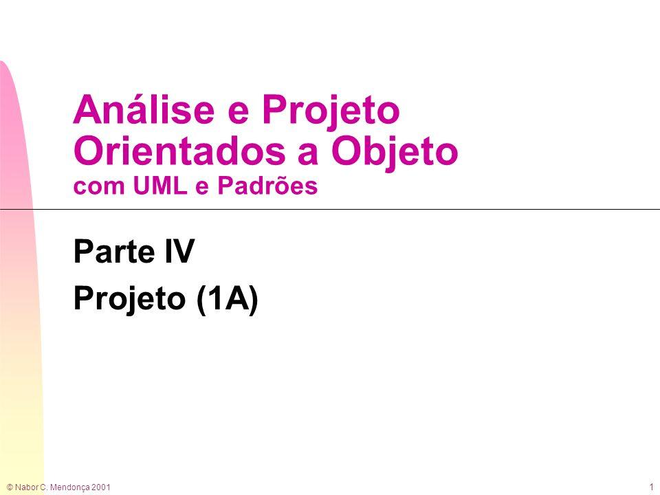 © Nabor C. Mendonça 2001 1 Análise e Projeto Orientados a Objeto com UML e Padrões Parte IV Projeto (1A)