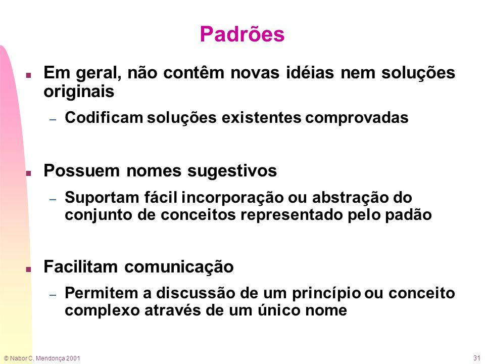 © Nabor C. Mendonça 2001 31 Padrões n Em geral, não contêm novas idéias nem soluções originais – Codificam soluções existentes comprovadas n Possuem n
