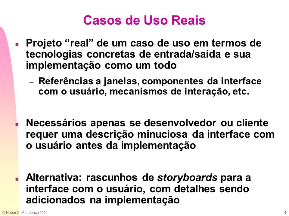 © Nabor C. Mendonça 2001 4 Casos de Uso Reais n Projeto real de um caso de uso em termos de tecnologias concretas de entrada/saída e sua implementação