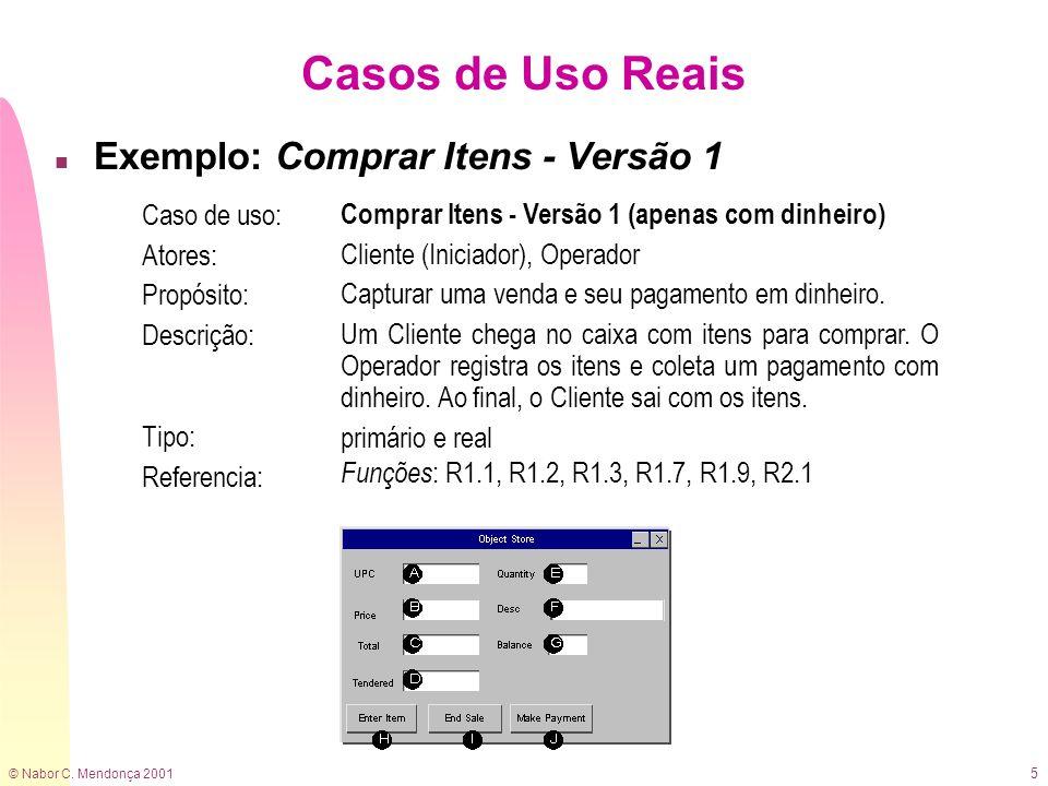 © Nabor C. Mendonça 2001 5 Casos de Uso Reais n Exemplo: Comprar Itens - Versão 1 Caso de uso: Atores: Propósito: Descrição: Comprar Itens - Versão 1