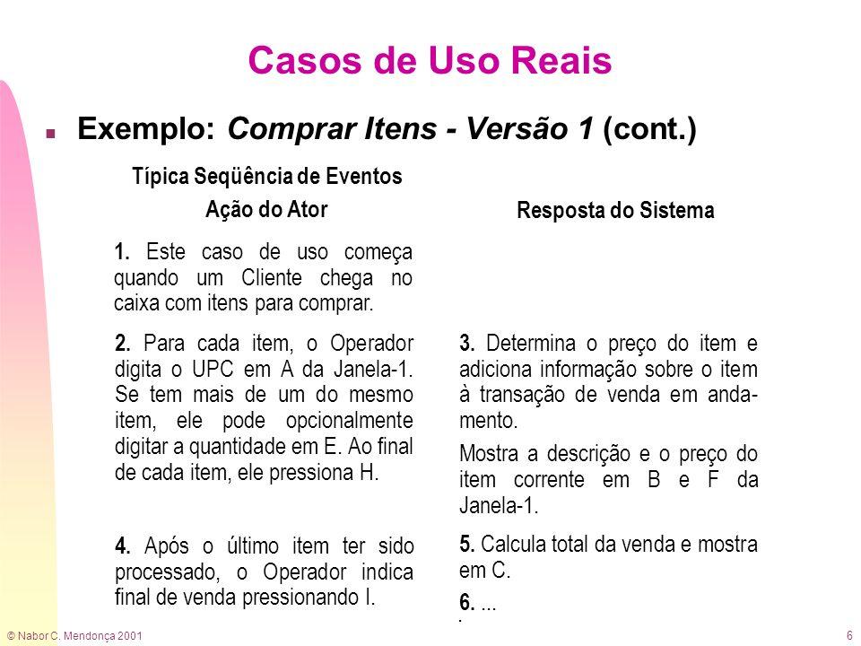 © Nabor C. Mendonça 2001 6 Casos de Uso Reais n Exemplo: Comprar Itens - Versão 1 (cont.) 1. Este caso de uso começa quando um Cliente chega no caixa