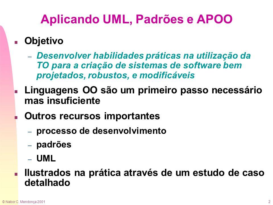 © Nabor C. Mendonça 2001 2 Aplicando UML, Padrões e APOO n Objetivo – Desenvolver habilidades práticas na utilização da TO para a criação de sistemas
