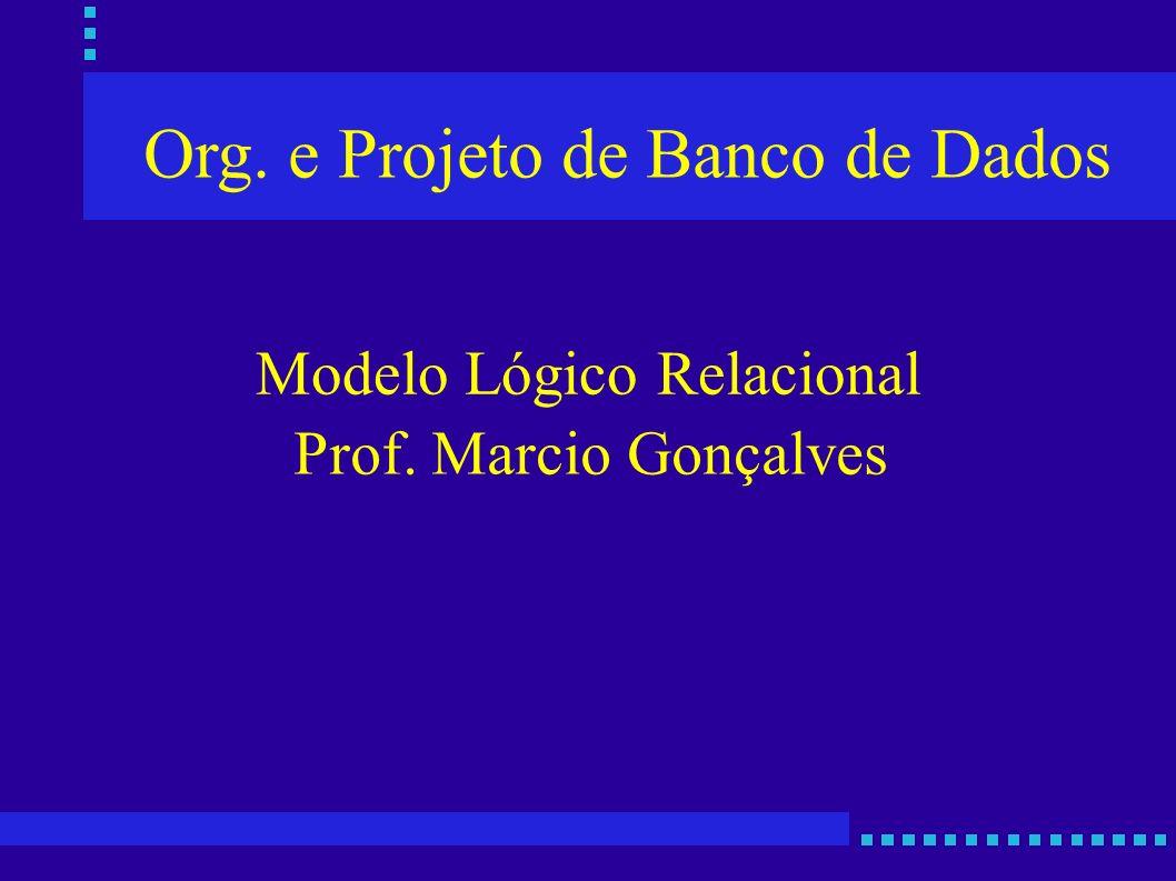Org. e Projeto de Banco de Dados Prof. Marcio Gonçalves Modelo Lógico Relacional