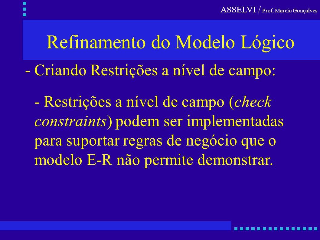 ASSELVI / Prof. Marcio Gonçalves Refinamento do Modelo Lógico - Criando Restrições a nível de campo: - Restrições a nível de campo (check constraints)