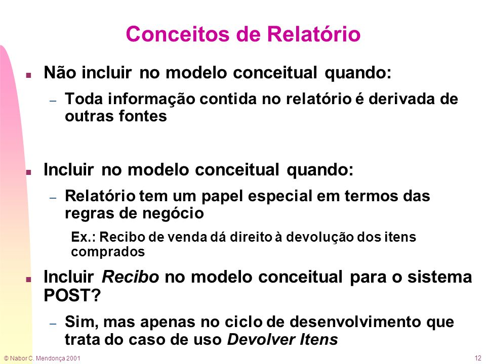 © Nabor C. Mendonça 2001 12 Conceitos de Relatório n Não incluir no modelo conceitual quando: – Toda informação contida no relatório é derivada de out