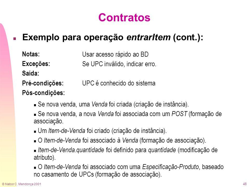 © Nabor C. Mendonça 2001 48 Contratos n Exemplo para operação entrarItem (cont.): Notas: Exceções: Saída: Usar acesso rápido ao BD Se UPC inválido, in