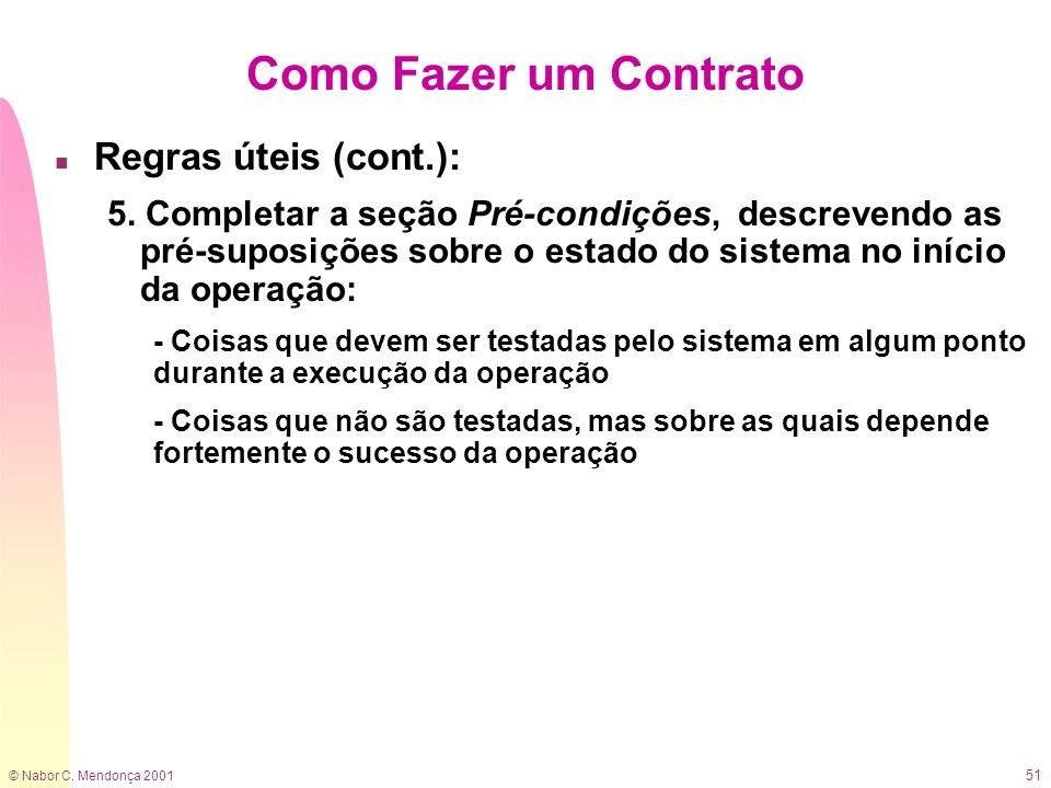 © Nabor C. Mendonça 2001 51 Como Fazer um Contrato n Regras úteis (cont.): 5. Completar a seção Pré-condições, descrevendo as pré-suposições sobre o e