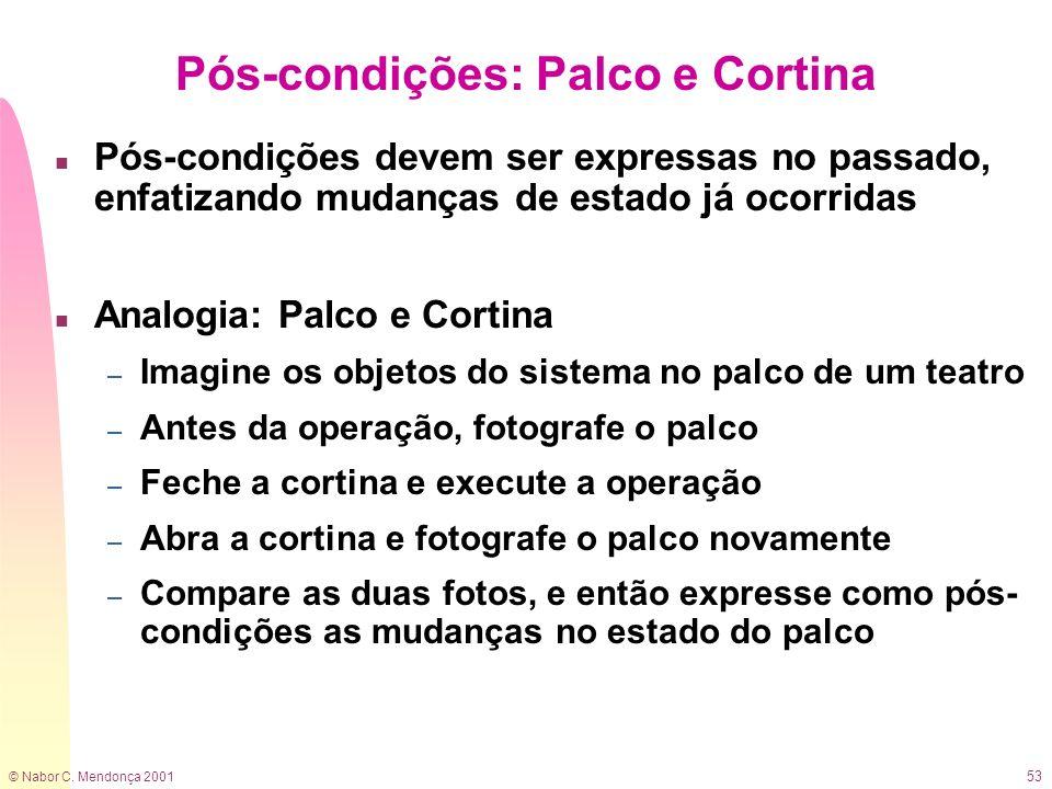 © Nabor C. Mendonça 2001 53 Pós-condições: Palco e Cortina n Pós-condições devem ser expressas no passado, enfatizando mudanças de estado já ocorridas