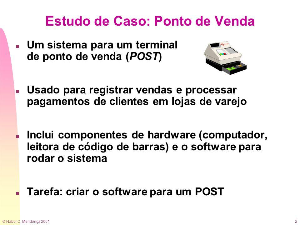 © Nabor C. Mendonça 2001 2 n Um sistema para um terminal de ponto de venda (POST) n Usado para registrar vendas e processar pagamentos de clientes em