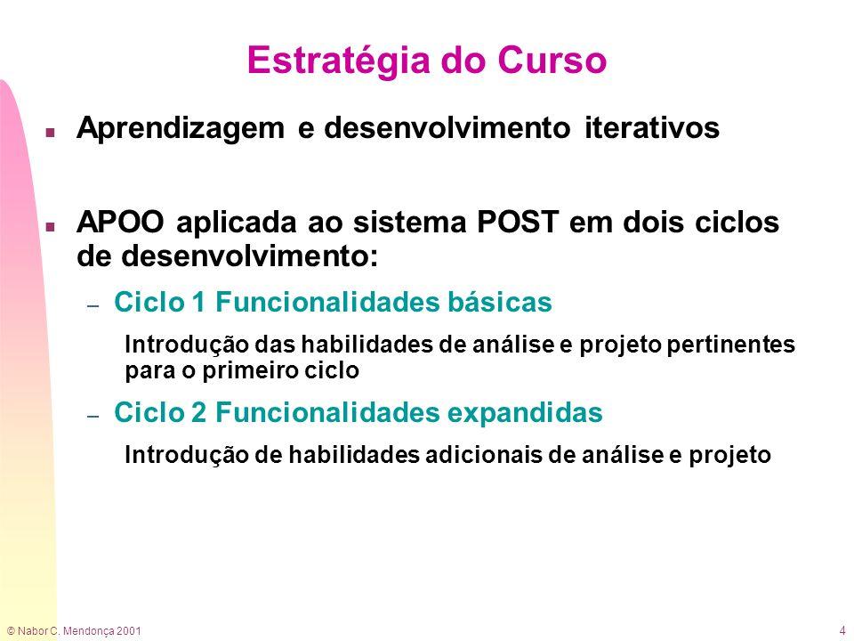 © Nabor C. Mendonça 2001 4 Estratégia do Curso n Aprendizagem e desenvolvimento iterativos n APOO aplicada ao sistema POST em dois ciclos de desenvolv