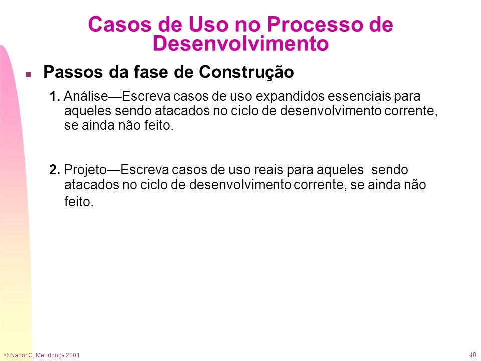© Nabor C. Mendonça 2001 40 Casos de Uso no Processo de Desenvolvimento n Passos da fase de Construção 1. AnáliseEscreva casos de uso expandidos essen