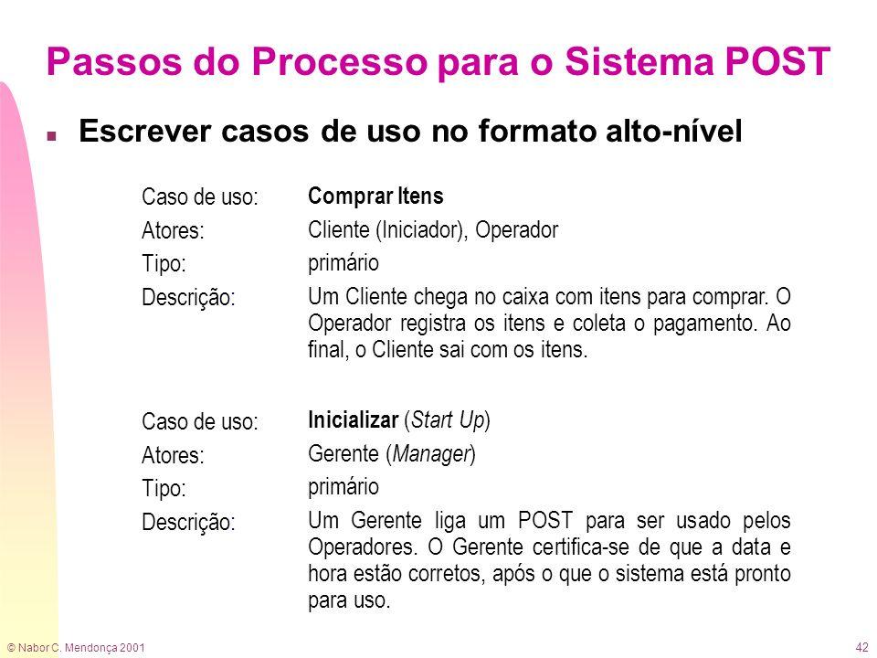 © Nabor C. Mendonça 2001 42 Passos do Processo para o Sistema POST n Escrever casos de uso no formato alto-nível Caso de uso: Atores: Tipo: Descrição: