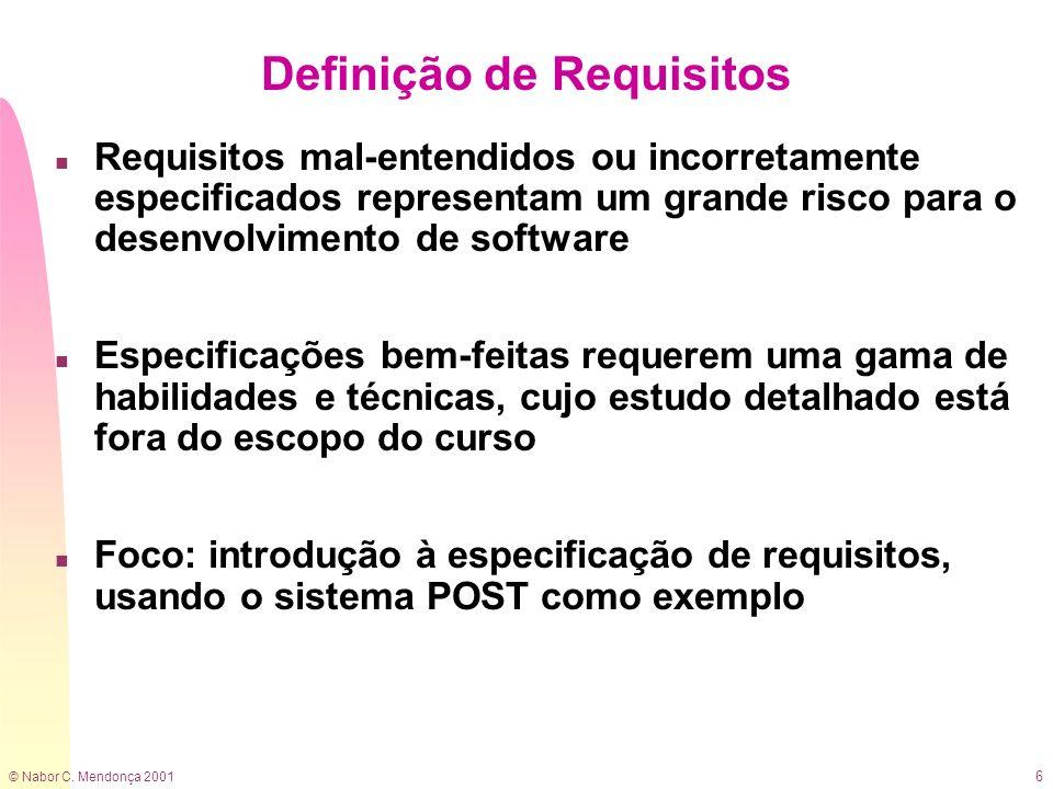 © Nabor C. Mendonça 2001 6 Definição de Requisitos n Requisitos mal-entendidos ou incorretamente especificados representam um grande risco para o dese