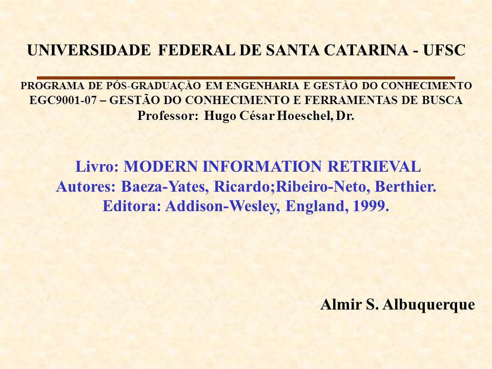 UNIVERSIDADE FEDERAL DE SANTA CATARINA - UFSC PROGRAMA DE PÓS-GRADUAÇÃO EM ENGENHARIA E GESTÃO DO CONHECIMENTO EGC9001-07 – GESTÃO DO CONHECIMENTO E FERRAMENTAS DE BUSCA Professor: Hugo César Hoeschel, Dr.