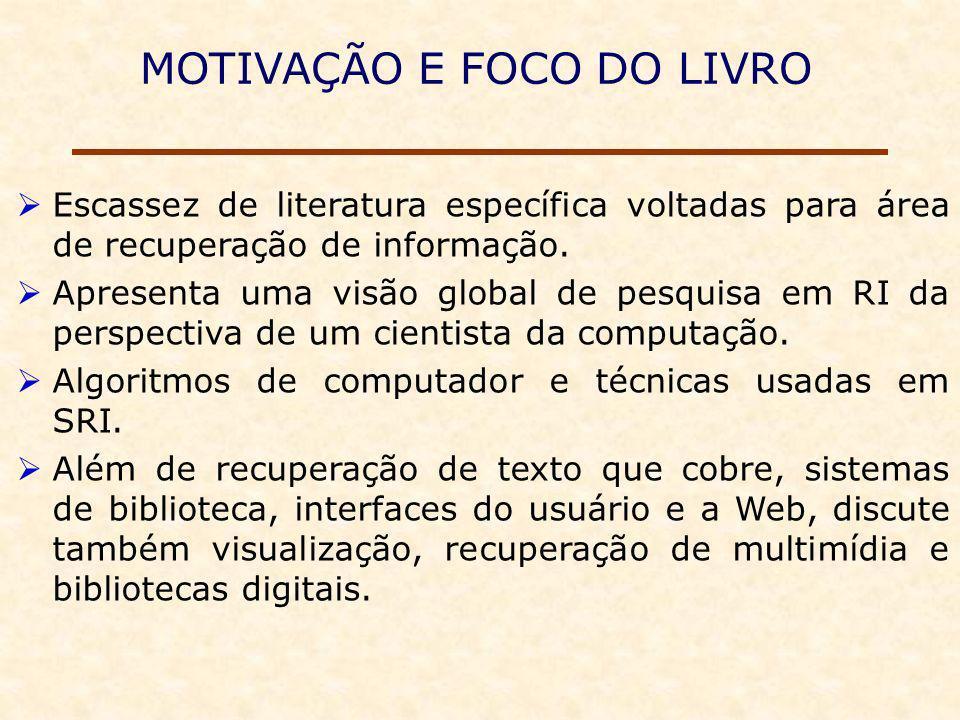 MOTIVAÇÃO E FOCO DO LIVRO Escassez de literatura específica voltadas para área de recuperação de informação.