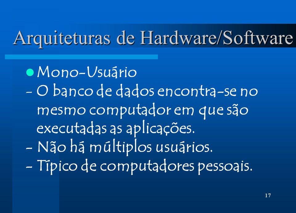 17 Arquiteturas de Hardware/Software Mono-Usuário -O banco de dados encontra-se no mesmo computador em que são executadas as aplicações. - Não há múlt