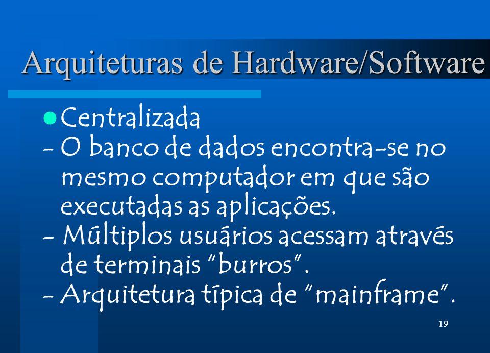 19 Arquiteturas de Hardware/Software Centralizada -O banco de dados encontra-se no mesmo computador em que são executadas as aplicações. - Múltiplos u