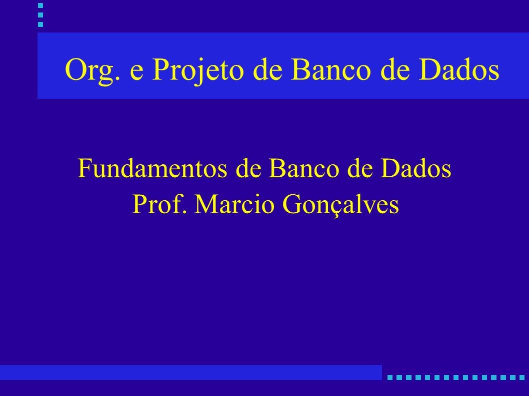 Org. e Projeto de Banco de Dados Prof. Marcio Gonçalves Fundamentos de Banco de Dados