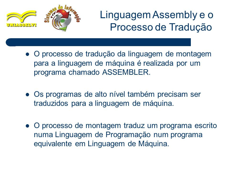 4 O processo de tradução da linguagem de montagem para a linguagem de máquina é realizada por um programa chamado ASSEMBLER. Os programas de alto níve