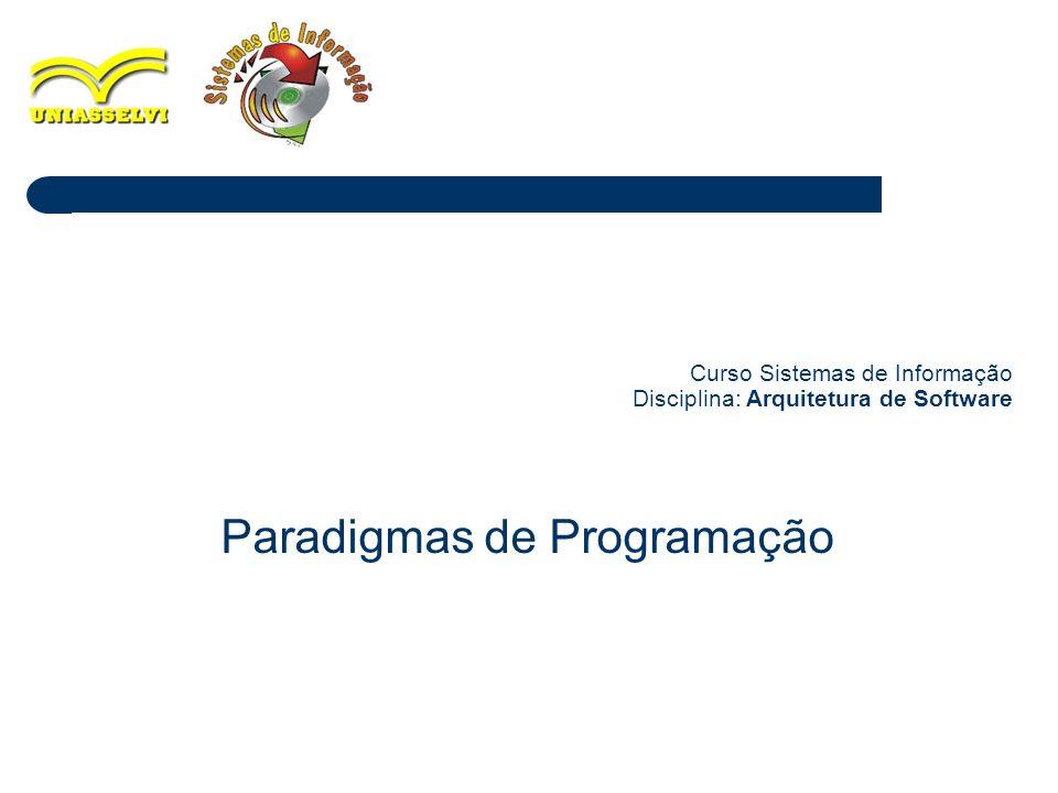 1 Curso Sistemas de Informação Disciplina: Arquitetura de Software Paradigmas de Programação