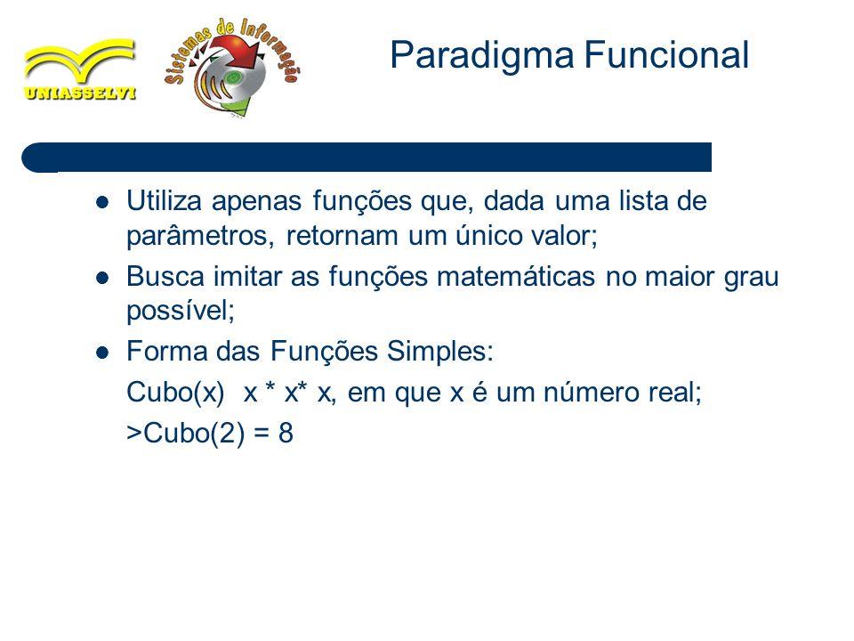 17 Utiliza apenas funções que, dada uma lista de parâmetros, retornam um único valor; Busca imitar as funções matemáticas no maior grau possível; Form