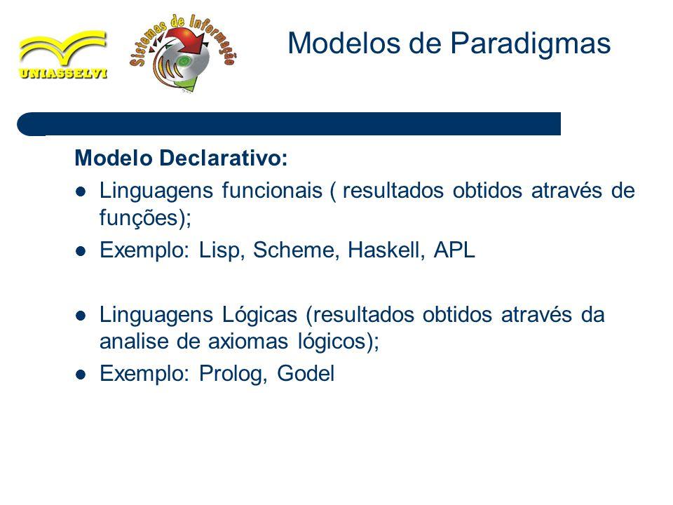 7 Modelo Declarativo: Linguagens funcionais ( resultados obtidos através de funções); Exemplo: Lisp, Scheme, Haskell, APL Linguagens Lógicas (resultad