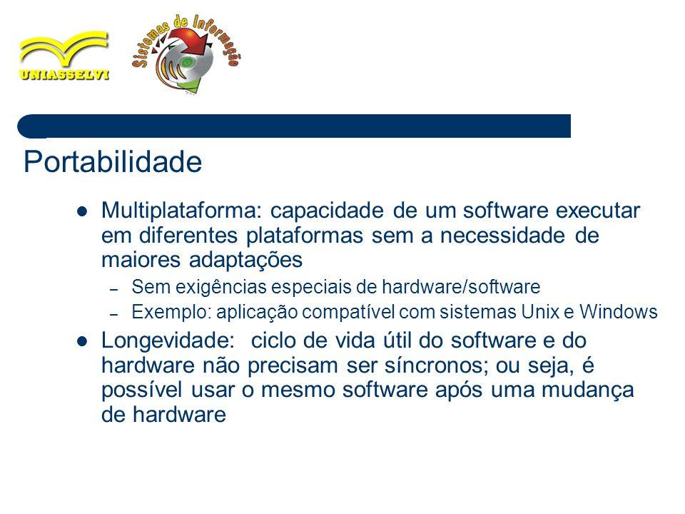 10 Multiplataforma: capacidade de um software executar em diferentes plataformas sem a necessidade de maiores adaptações – Sem exigências especiais de