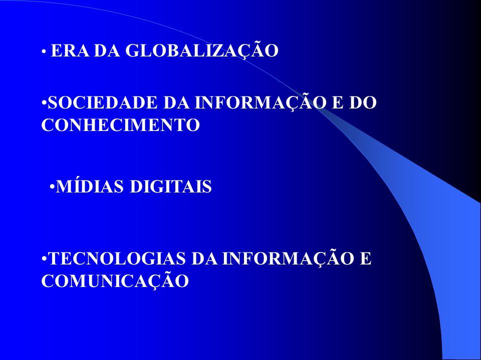ERA DA GLOBALIZAÇÃO SOCIEDADE DA INFORMAÇÃO E DO CONHECIMENTO MÍDIAS DIGITAIS TECNOLOGIAS DA INFORMAÇÃO E COMUNICAÇÃO