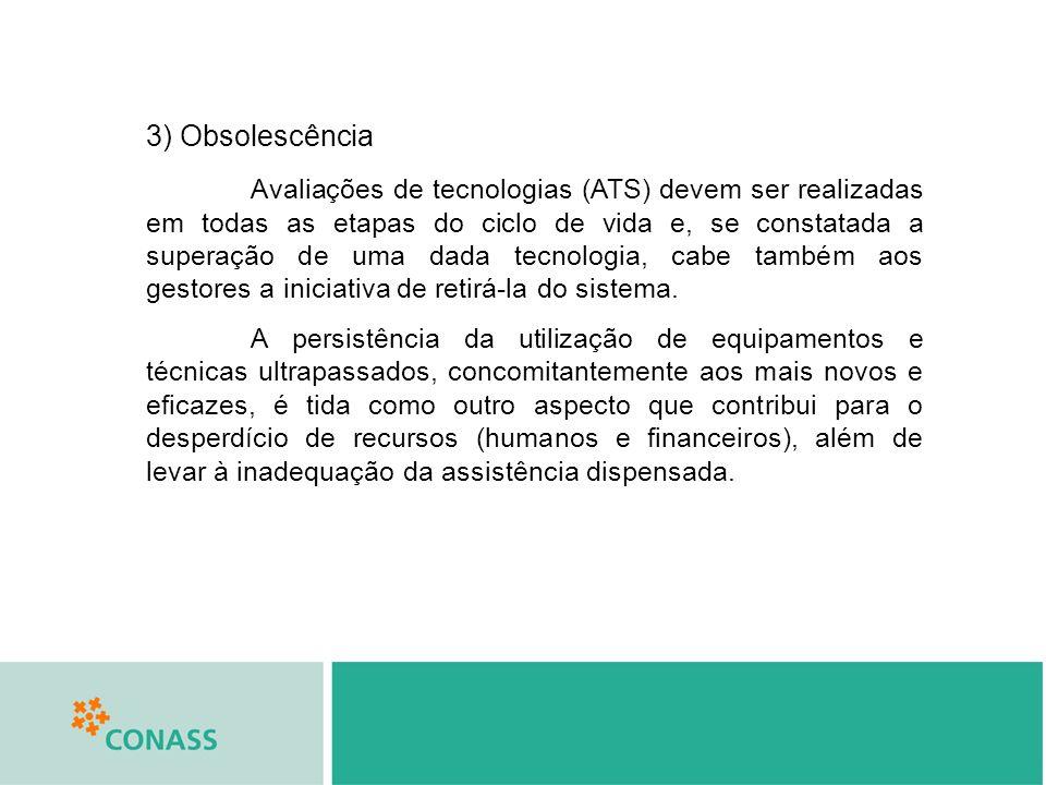 3) Obsolescência Avaliações de tecnologias (ATS) devem ser realizadas em todas as etapas do ciclo de vida e, se constatada a superação de uma dada tecnologia, cabe também aos gestores a iniciativa de retirá-la do sistema.