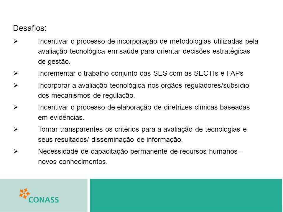 Desafios : Incentivar o processo de incorporação de metodologias utilizadas pela avaliação tecnológica em saúde para orientar decisões estratégicas de
