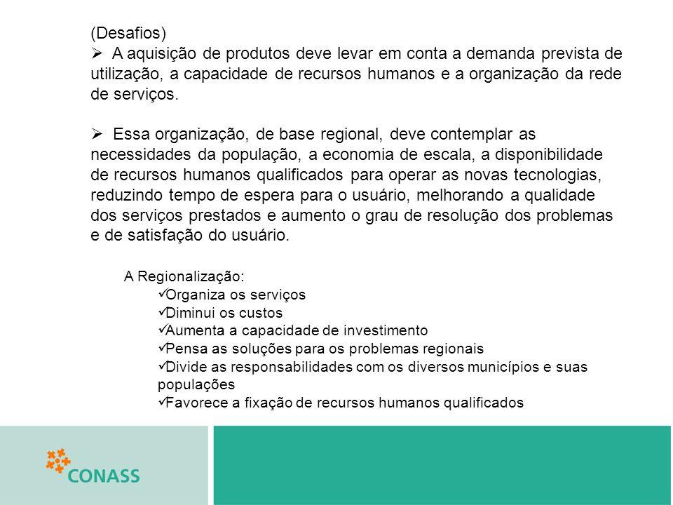 (Desafios) A aquisição de produtos deve levar em conta a demanda prevista de utilização, a capacidade de recursos humanos e a organização da rede de serviços.