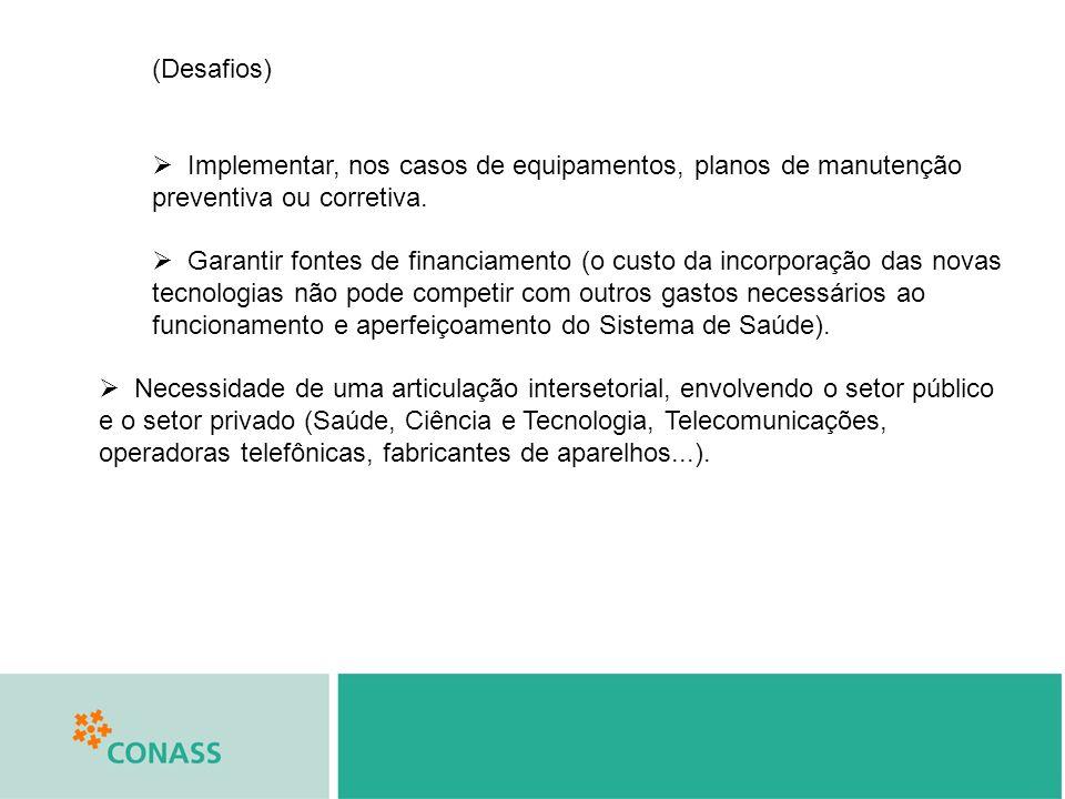(Desafios) Implementar, nos casos de equipamentos, planos de manutenção preventiva ou corretiva. Garantir fontes de financiamento (o custo da incorpor