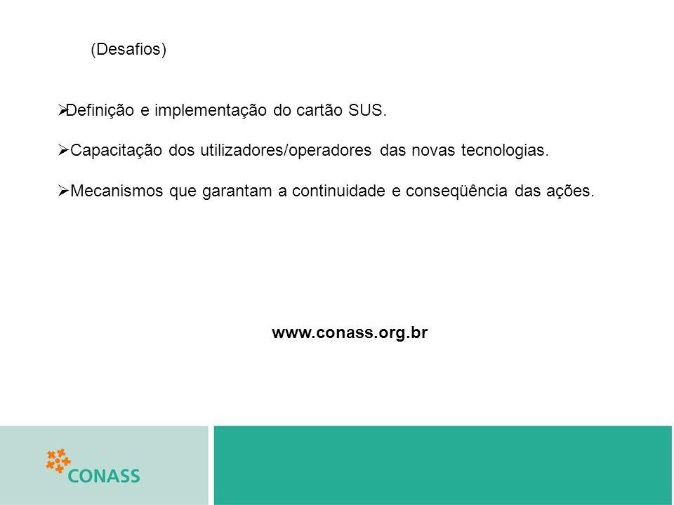 (Desafios) Definição e implementação do cartão SUS. Capacitação dos utilizadores/operadores das novas tecnologias. Mecanismos que garantam a continuid