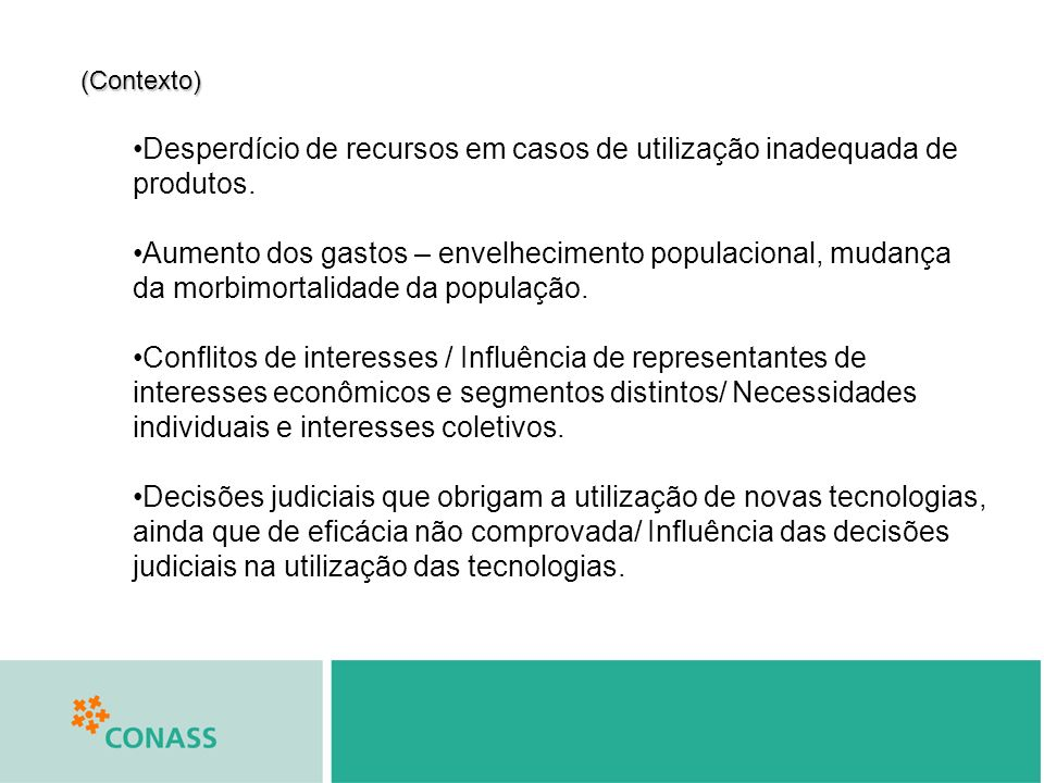 (Contexto) Desperdício de recursos em casos de utilização inadequada de produtos. Aumento dos gastos – envelhecimento populacional, mudança da morbimo
