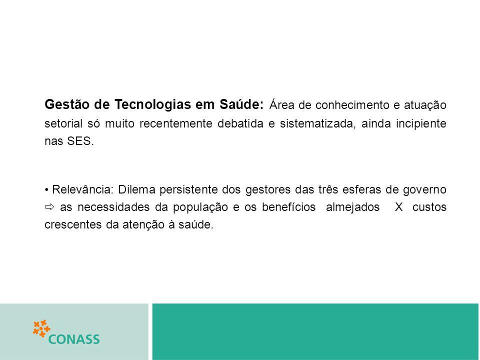 Gestão de Tecnologias em Saúde: Área de conhecimento e atuação setorial só muito recentemente debatida e sistematizada, ainda incipiente nas SES. Rele
