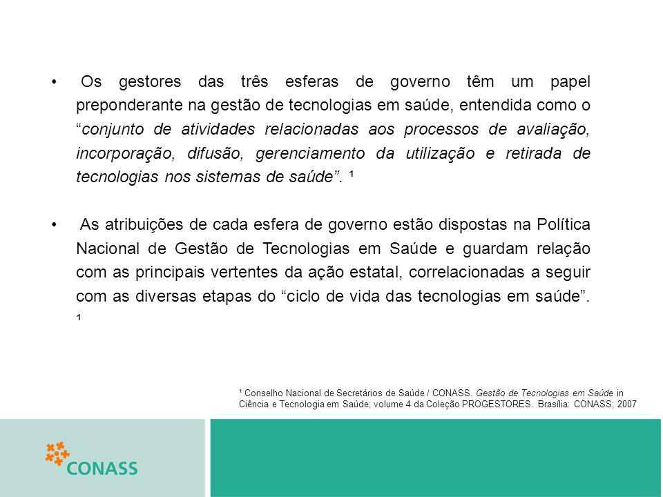 Os gestores das três esferas de governo têm um papel preponderante na gestão de tecnologias em saúde, entendida como oconjunto de atividades relaciona