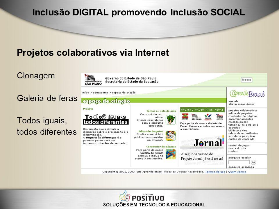 Projetos colaborativos via Internet Clonagem Galeria de feras Todos iguais, todos diferentes SOLUÇÕES EM TECNOLOGIA EDUCACIONAL Inclusão DIGITAL promo
