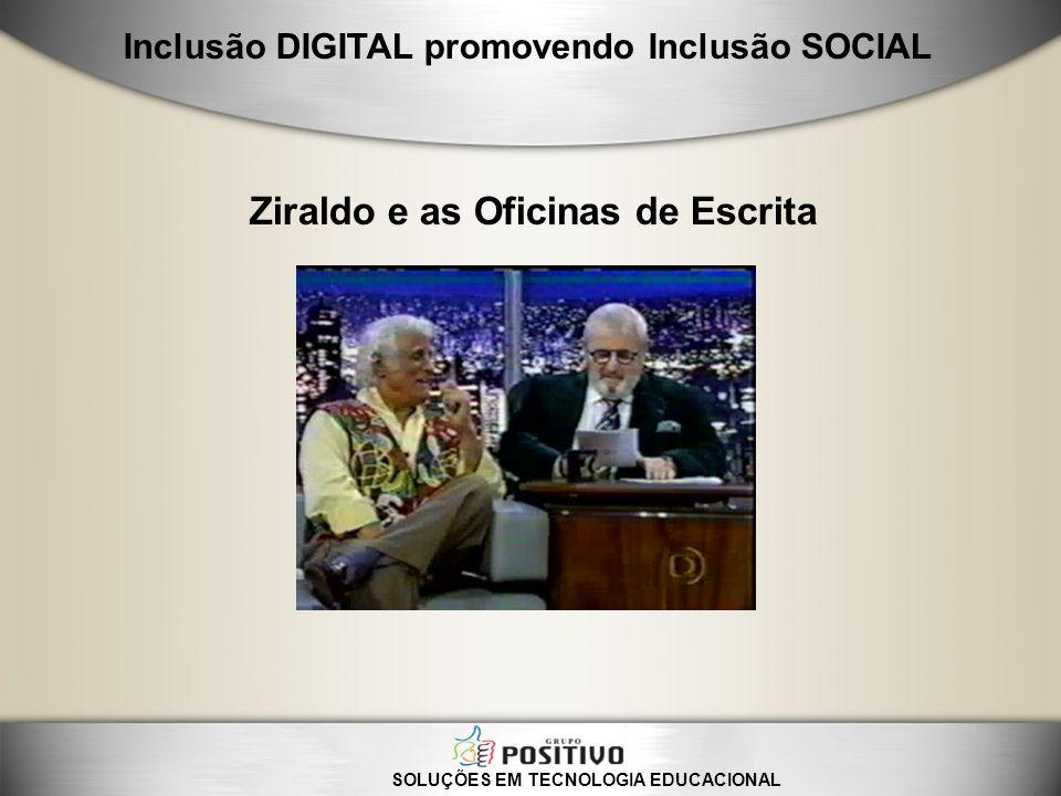 SOLUÇÕES EM TECNOLOGIA EDUCACIONAL Ziraldo e as Oficinas de Escrita Inclusão DIGITAL promovendo Inclusão SOCIAL