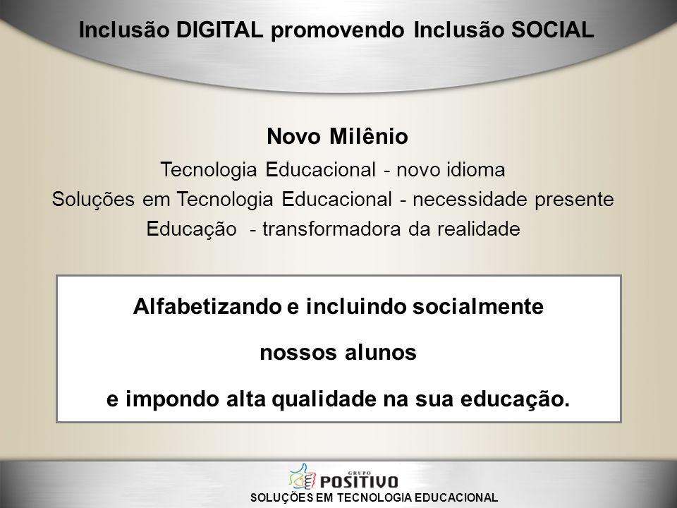 Novo Milênio Alfabetizando e incluindo socialmente nossos alunos e impondo alta qualidade na sua educação. Tecnologia Educacional - novo idioma Soluçõ