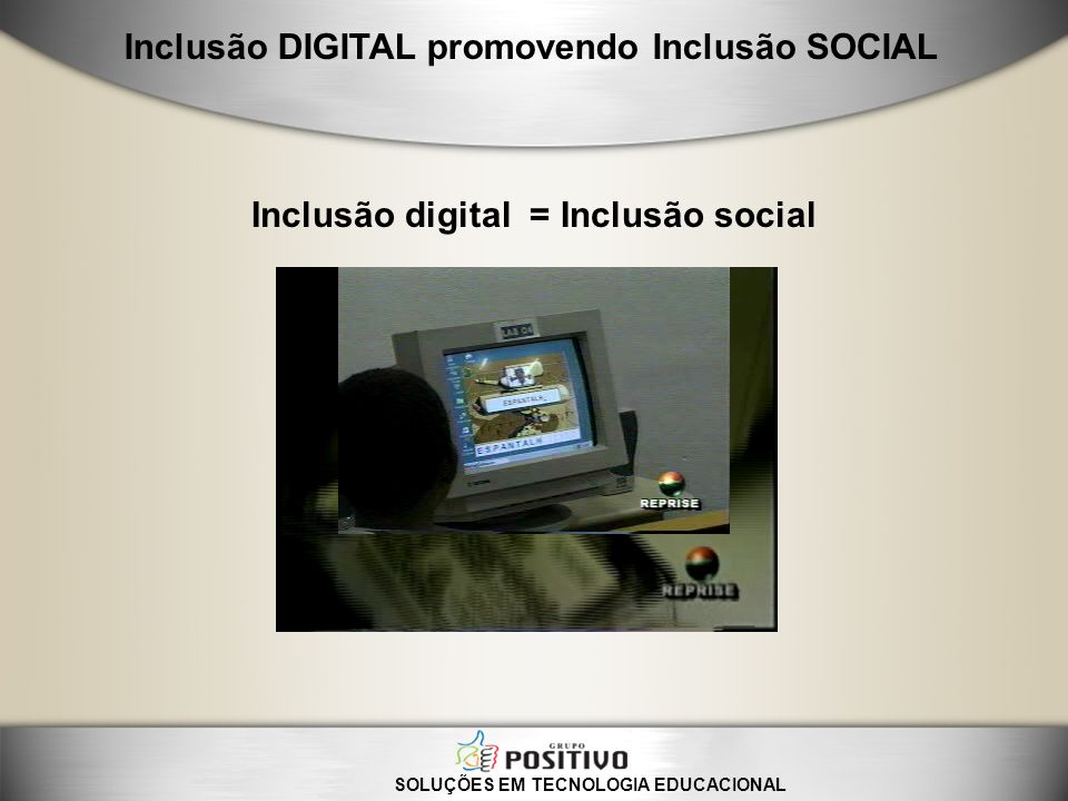 SOLUÇÕES EM TECNOLOGIA EDUCACIONAL Inclusão DIGITAL promovendo Inclusão SOCIAL Inclusão digital = Inclusão social